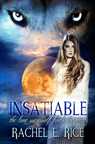 Book: Insatiable - The Lone Werewolf finds his Mate by Rachel E. Rice