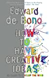 How to Have Creative Ideas: 62 Exercises to Develop the Mind (009191048X) by Edward de Bono
