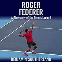 Roger Federer: A Biography of the Tennis Legend Audiobook by Benjamin Southerland Narrated by Robin Good