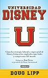 Universidad Disney. Cómo la estrategia laboral y empresarial de Disney forma a los empleados más leales y comprometidos del mundo. (Spanish Edition)