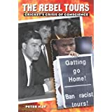 The Rebel Tours: Cricket's Crisis of Conscienceby Peter May