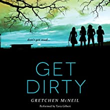 Get Dirty (       UNABRIDGED) by Gretchen McNeil Narrated by Tavia Gilbert