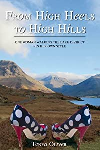 From High Heels to High Hills: One Woman Walking the Lake District - in Her Own Style by Tanya Oliver