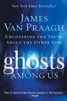 Ghosts Among Us: Uncovering the Truth About the Other Side by Harperone