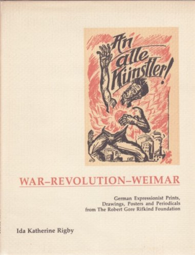 Alle Kunstler: War--Revolution--Weimar : German Expressionist Prints, Posters, and Periodicals from the Robert Gore Rifkind Foundation PDF