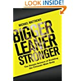 Bigger Leaner Stronger: The Simple Science of Building the Ultimate Male Body (The Build Healthy Muscle Series... by Michael Matthews