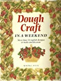 img - for Dough Craft in a Weekend (Crafts in a Weekend) book / textbook / text book