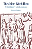 The Salem Witch Hunt: A Brief History with Documents (The Bedford Series in History and Culture) (0312484550) by Godbeer, Richard