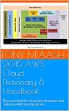 2015 AWS Cloud Dictionary & Handbook: Reccomnded for Associate Architect and Solution AWS Certifications.