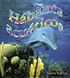 img - for Habitats Acuaticos/ Water Habitats (Introduccion a Los Habitats / Introduction to Habitats) (Spanish Edition) book / textbook / text book