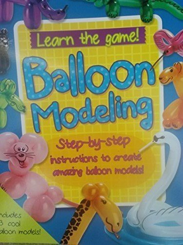 Balloon Modeling, Step-by-step Instructions to Create Amazing Balloon Models (Learn the Game) - 1