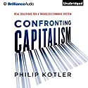 Confronting Capitalism: Real Solutions for a Troubled Economic System (       UNABRIDGED) by Philip Kotler Narrated by Jeff Cummings