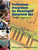 Technology Integration for Meaningful Classroom Use: A Standards-Based Approach 1st (first) Edition by Cennamo, Katherine, Ross, John, Ertmer, Peggy (2009)