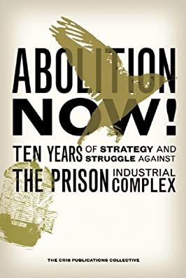 Abolition Now!: Ten Years of Strategy and Struggle Against the Prison Industrial Complex (Critical Resistance Collective)