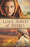 img - for By Mesu Andrews Love Amid the Ashes: A Novel book / textbook / text book