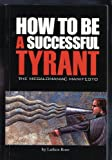 How to Be a Successful Tyrant (The Megalomaniac Manifesto)