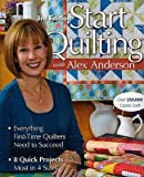 img - for Start Quilting with Alex Anderson: Everything First-Time Quilters Need to Succeed   [START QUILTING W/ALEX ANDER-3E] [Paperback] book / textbook / text book