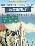 101 Free Things To Do In Disney & Orlando (2012 Edition) (Travel Free eGuidebooks)