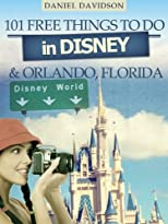 101 Free Things To Do In Disney & Orlando (101 Money Saving Travel Books)