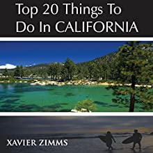 Top 20 Things to Do in California: A Tourist Manuel That Offers Details on California Beaches, Hollywood Attractions, Festivals, Wineries, Theme Parks, Spas and More! (       UNABRIDGED) by Xavier Zimms Narrated by Greg Hewett