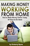 Making Money Working From Home - How to Make Money Online Today - 50 Easy-to-Do Ideas