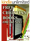 Free Christian Books (Old and New): Build a Huge Collection of Christian Books-Without Ever Paying One Cent!