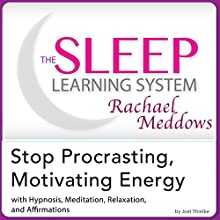 Stop Procrastinating, Motivating Energy: Hypnosis, Meditation and Affirmations: The Sleep Learning System Featuring Rachael Meddows (       UNABRIDGED) by Joel Thielke Narrated by Rachael Meddows