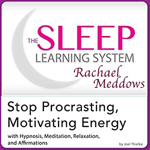 Stop Procrastinating, Motivating Energy: Hypnosis, Meditation and Affirmations Audiobook