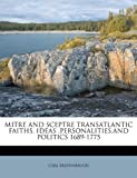 img - for MITRE AND SCEPTRE TRANSATLANTIC FAITHS, IDEAS ,PERSONALITIES,AND POLITICS 1689-1775 book / textbook / text book