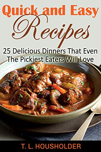 Best Seller:Cookbooks: Quick And Easy Recipes: 25 Delicious Dinners That Even The Pickiest Eaters Will Love (Family Meals,Kids Meals,Chicken,Beef,Pork,Seafood,Budget) by T. L. HOUSHOLDER