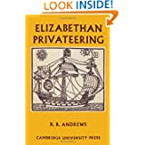 Elizabethan Privateering: English Privateering During the Spanish War, 1585-1603