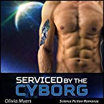 Serviced by the Cyborg: BBW Space Sci-Fi Romance | Olivia Myers