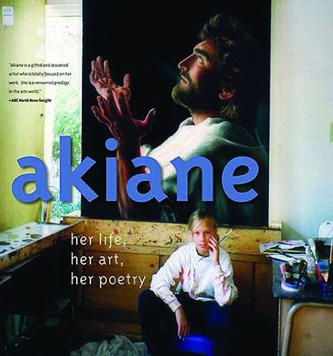 Akiane Her Life Her Art Her Poetry (Hardcover)