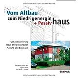 """Vom Altbau zum Niedrigenergie- und Passivhaus: Geb�udesanierung, neue Energiestandards, Planung und Baupraxisvon """"Ingo Gabriel"""""""