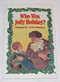Who Was Jolly Holiday?: A Christmas Story