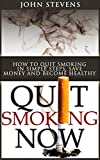 Quit Smoking Now!: How To Stop Smoking In Simple Steps, Save Money And Become Healthy (Stop Smoking, Addiction Book 1)