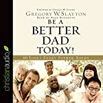 Be a Better Dad Today | Gregory Slayton