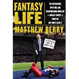 Fantasy Life: The Outrageous, Uplifting, and Heartbreaking World of Fantasy Sports from the Guy Who's Lived It...