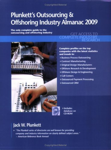 Plunkett'S Outsourcing And Offshoring Industry Almanac 2009: Outsourcing And Offshoring Industry Market Research, Statistics, Trends & Leading ... Outsourcing & Offshoring Industry Almanac)