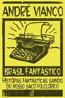 Brasil Fantástico - Histórias fantásticas saindo do nosso saco folclórico (Portuguese Edition)