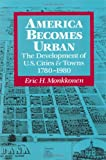 America Becomes Urban: The Development of U.S. Cities and Towns, 1780-1980 (0520069722) by Monkkonen, Eric H.
