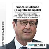 Francois Hollande (Biografie kompakt): Musterschüler und Sozialist. Alles, was Sie über Francois Hollande wissen müssen in 10 Minuten | Robert Sasse, Yannick Esters
