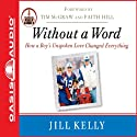 Without a Word: How a Boy's Unspoken Love Changed Everything Audiobook by Jill Kelly Narrated by Jill Kelly