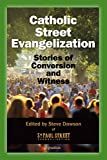 img - for Catholic Street Evangelization: Stories of Conversion and Witness book / textbook / text book