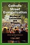 Catholic Street Evangelization: Stori...
