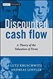 img - for Discounted Cash Flow: A Theory of the Valuation of Firms (The Wiley Finance Series) by Lutz Kruschwitz (10-Nov-2005) Hardcover book / textbook / text book