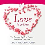 Love in 90 Days: The Essential Guide to Finding Your Own True Love | Diana Kirschner