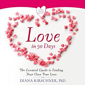 Love in 90 Days: The Essential Guide to Finding Your Own True Love | [Diana Kirschner]