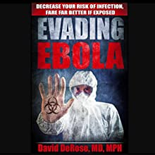 Evading Ebola: Decrease Your Risk of Infection, Fare Far Better If Exposed (       UNABRIDGED) by David DeRose, MD, MPH Narrated by David DeRose, MD, MPH