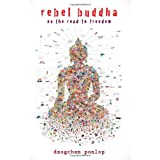 Rebel Buddha: On the Road to Freedom ~ Rinpoche Dzogchen Ponlop